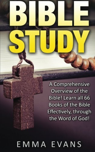 Bible Study: A Comprehensive Overview of the Bible: Learn all 66 Books of the Bible Effectively Through the Word of God!