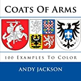 Coats Of Arms: 100 Examples To Color - Unique gift / present for all those Sir Lancelot's and Lady Guinevere's out there who love coloring.