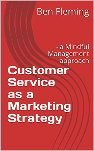 Customer Service as a Marketing Strategy: - a Mindful Management approach (English Edition)