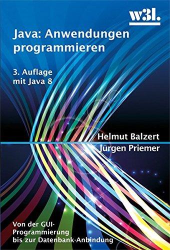 Java: Anwendungen programmieren. Von der GUI-Programmierung bis zur Datenbankanbindung Taschenbuch – 30. April 2014 Helmut Balzert Jürgen Priemer w3l AG 3868340459