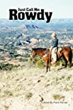 Just Call Me Rowdy - Paperback, Frank Farmer, 0578030055