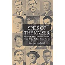 Spies of the Kaiser: German Covert Operations in Great Britain during the First World War Era (St Antony's Series)