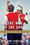 img - for The War by the Shore: The Incomparable Drama of the 1991 Ryder Cup book / textbook / text book