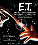 ET: The Extra-Terrestrial From Concept to Classic: The Illustrated Story of the Film and Filmmakers (Pictorial Moviebook)