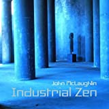 Industrial Zen by John McLaughlin (2006-05-03)