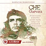 Ernesto Che Guevara: Dramatized Biography: [Ernesto Che Guevara: Dramatized Biography] | Alvaro Colazo