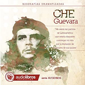 Ernesto Che Guevara: Dramatized Biography Audiobook