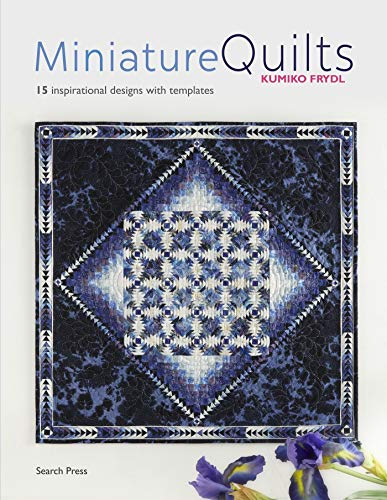 (Miniature Quilts: 15 inspirational designs with templates)