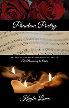 Phantom Poetry: A collection of poems inspired by the tale of The Phantom of the Opera by [Lowe, Kayla]