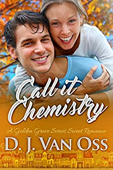 Call It Chemistry: A Golden Grove Series Small Town Sweet Romance by [Van Oss, D. J.]