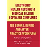 Electronic Health Records and Medical Billing Software Simplified - The Before, During and After Practice Workflow