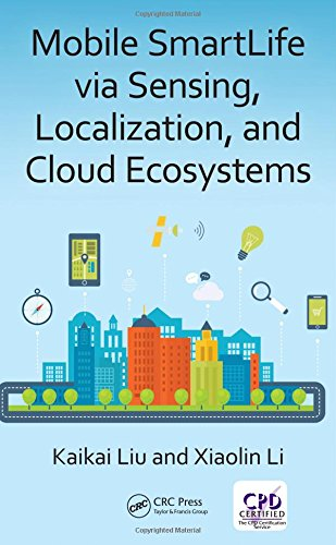 Mobile SmartLife via Sensing, Localization, and Cloud Ecosystems by CRC Press