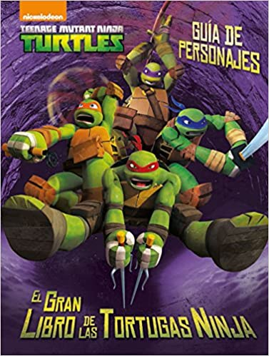 Las Tortugas Ninja. Guía de personajes: El gran libro de las ...