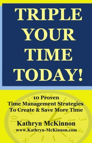 Triple Time (Triple Your Time Today: 10 Proven Time Management Strategies to Help You Create and Save More Time!)