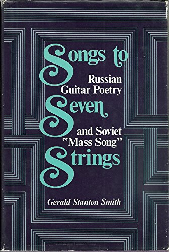 Songs to Seven Strings: Russian Guitar Poetry and Soviet Mass Song (Soviet History, Politics, Society and Thought Series)
