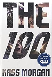 The 100 (The 100 Series) by Morgan, Kass (2013) Hardcover
