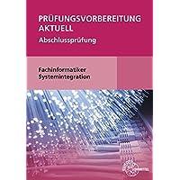 Prüfungsvorbereitung aktuell - Fachinformatiker Systemintegration: Abschlussprüfung