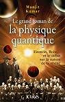 Le grand roman de la physique quantique : Einstein, Bohr... et le débat sur la nature de la réalité par Kumar