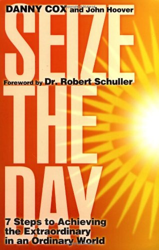 Seize the Day: 7 Steps to Achieving the Extraordinary in an Ordinary World