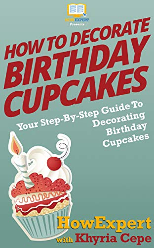 How To Decorate Birthday Cupcakes : Your Step-By-Step Guide To Decorating Birthday -