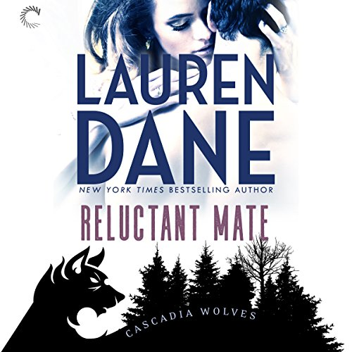 Reluctant Mate: Cascadia Wolves, Book 1