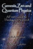 Genesis, Zen and Quantum Physics - A Fresh Look at the Theology and Science of Evolution, Jeff A. Benner and Michael Calpino, 1602648719