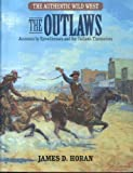 The Outlaws: Accounts by Eyewitnesses and the Outlaws Themselves (The Authentic Wild West, Vol. 2)