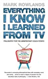 Everything I Know I Learned from TV, Mark Rowlands, 0091908744