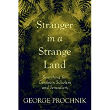Stranger in a Strange Land: Searching for Gershom Scholem and Jerusalem