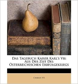 Book Das Tagebuch Kaiser Karl's VII: Aus Der Zeit Des Osterreichischen Erbfolgekriegs (Paperback)(German) - Common