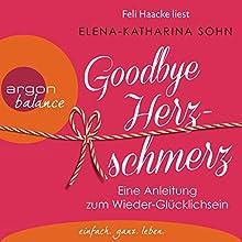 Goodbye Herzschmerz: Eine Anleitung zum Wieder-Glücklichsein Hörbuch von Elena-Katharina Sohn Gesprochen von: Feli Haacke