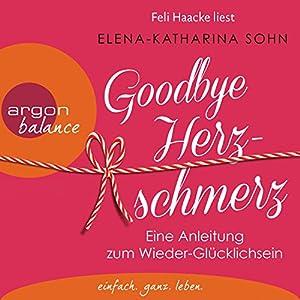 Goodbye Herzschmerz: Eine Anleitung zum Wieder-Glücklichsein Hörbuch