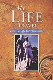 My Life in Travel, Prof. Anthony S. Travis, 1483627217
