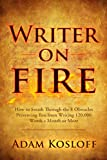 Writer on Fire: How to Smash Through the 8 Obstacles Preventing You from Writing 120,000 Words a Month or More
