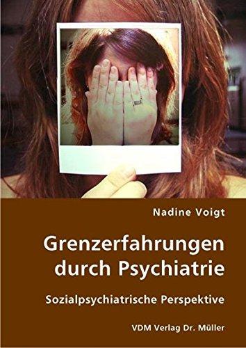 Grenzerfahrungen durch Psychiatrie: Sozialpsychiatrische Perspektive
