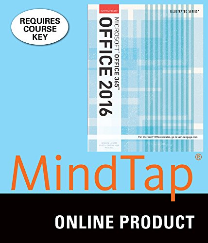 MindTap Computing for Beskeen/Cram/Duffy/Friedrichsen/Wermers' Illustrated Microsoft Office 365 & Office 2016: Intermediate, 1st Edition by Cengage Learning