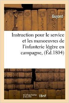 Instruction Pour Le Service Et Les Manoeuvres de L'Infanterie Legere En Campagne, (Sciences Sociales)