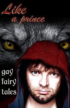 Like a Prince: Gay Erotic Fairy Tales (Erotic Fantasy & Science Fiction Selections Book 6) by [Schechter, Elizabeth, Erin, Alexandra, Poirier, Monique, Cox, Julie, Kelly, Kiernan, Cecilia Tan, Rachel Kincaid]