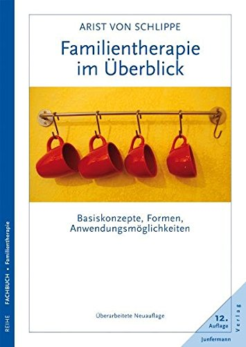 Familientherapie im Überblick: Basiskonzepte, Formen, Anwendungsmöglichkeiten. Überarbeitete Neuauflage