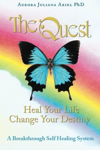 Read Online TheQuest: Heal Your Life, Change Your Destiny: A Breakthrough Self Healing System (Volume 1) pdf epub