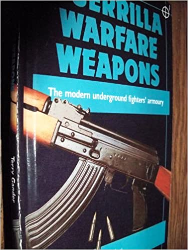 Guerrilla Warfare Weapons : The Modern Underground Fighters 39: Armory
