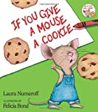 If You Give a Mouse a Cookie, Laura Numeroff, 0060245867
