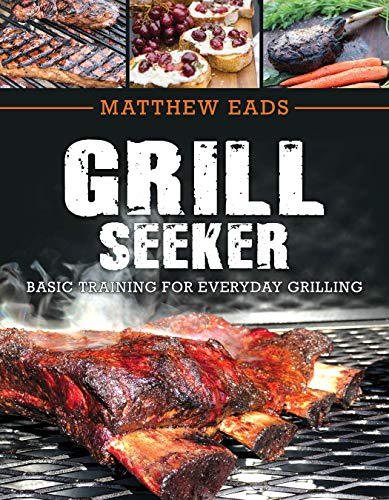 Everyday Training - Grill Seeker: Basic Training for Everyday Grilling