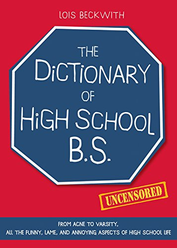 Download The Dictionary of High School B.S.: From Acne to Varsity, All the Funny, Lame, and Annoying Aspects of High School Life pdf