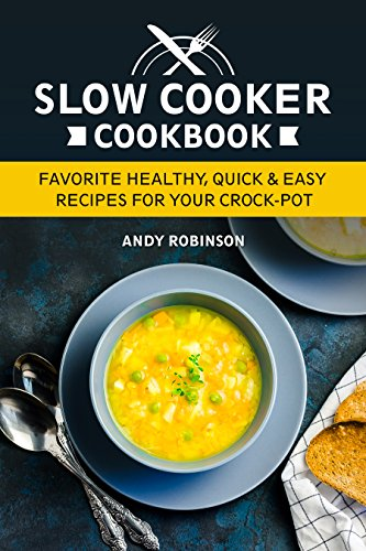 (Slow Cooker Cookbook: Favorite Healthy, Quick & Easy recipes for your Crock-Pot)
