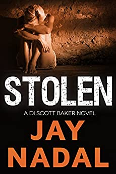 Stolen: (The DI Scott Baker Crime Series Book 2) by [Nadal, Jay]