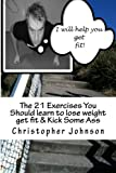 The 21 Exercises You Should Learn to Lose Weight Get Fit and Kick Some Ass, Christopher Johnson, 1481128779