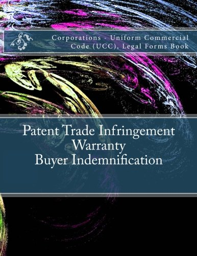 Patent Trade Infringement Warranty - Buyer Indemnification: Corporations - Uniform Commercial Code (UCC), Legal Forms Book ebook