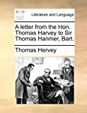 A Letter from the Hon Thomas Harvey to Sir Thomas Hanmer, Bart, Thomas Hervey, 114076859X