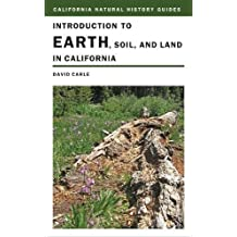 Introduction to Earth, Soil, and Land in California (California Natural History Guides)